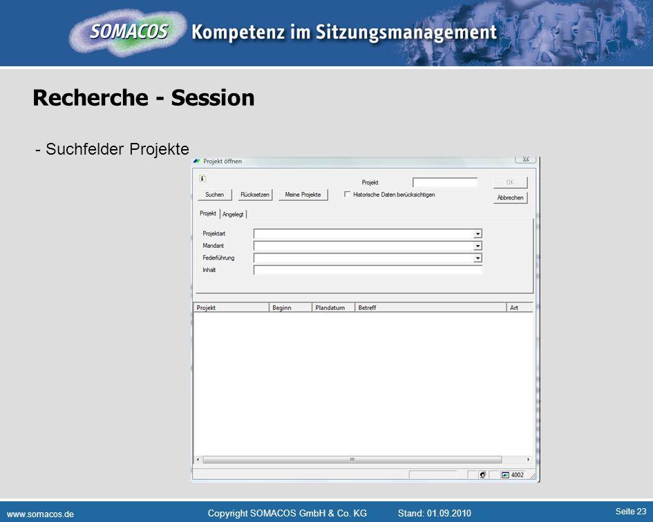 Seite 23 www.somacos.de Copyright SOMACOS GmbH & Co. KGStand: 01.09.2010 Recherche - Session - Suchfelder Projekte
