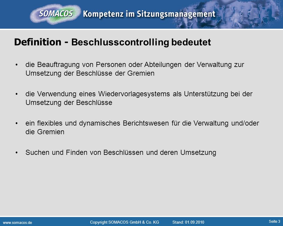 Seite 3 www.somacos.de Copyright SOMACOS GmbH & Co. KGStand: 01.09.2010 Definition - Beschlusscontrolling bedeutet die Beauftragung von Personen oder