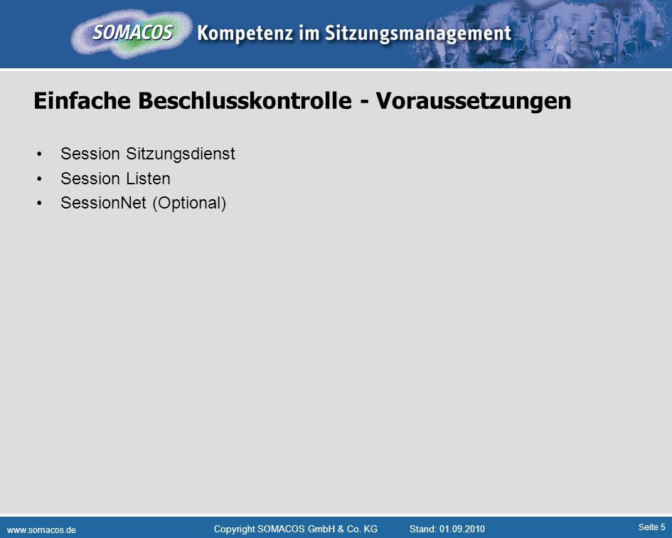 Seite 5 www.somacos.de Copyright SOMACOS GmbH & Co. KGStand: 01.09.2010 Einfache Beschlusskontrolle - Voraussetzungen Session Sitzungsdienst Session L