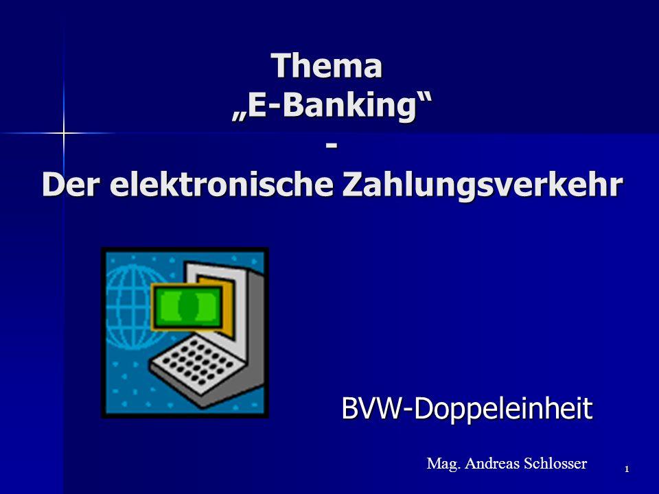 1 Thema E-Banking - Der elektronische Zahlungsverkehr BVW-Doppeleinheit Mag. Andreas Schlosser