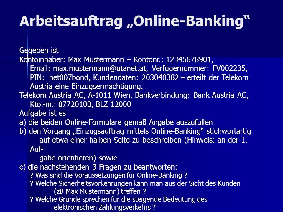 Arbeitsauftrag Online-Banking Gegeben ist Kontoinhaber: Max Mustermann – Kontonr.: 12345678901, Email: max.mustermann@utanet.at, Verfügernummer: FV002