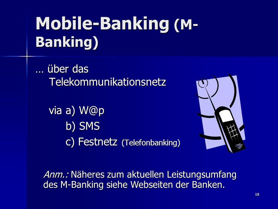 18 Mobile-Banking (M- Banking) … über das Telekommunikationsnetz via a) W@p via a) W@p b) SMS b) SMS c) Festnetz (Telefonbanking) c) Festnetz (Telefon