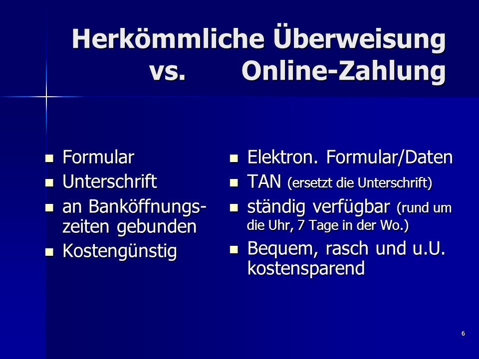 6 Herkömmliche Überweisung vs. Online-Zahlung Formular Formular Unterschrift Unterschrift an Banköffnungs- zeiten gebunden an Banköffnungs- zeiten geb