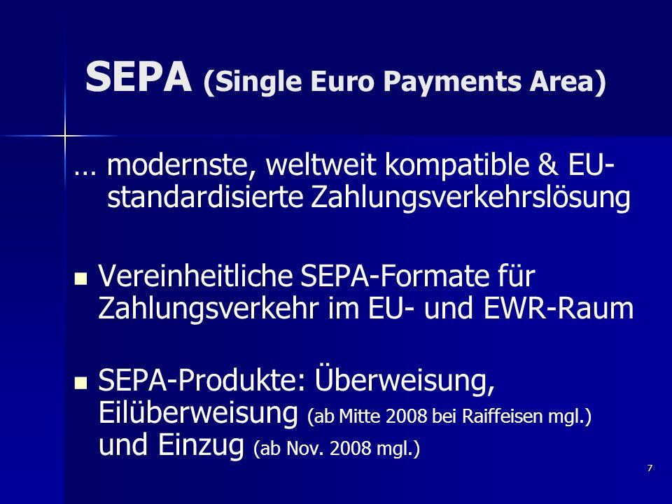 SEPA (Single Euro Payments Area) … modernste, weltweit kompatible & EU- standardisierte Zahlungsverkehrslösung Vereinheitliche SEPA-Formate für Zahlun