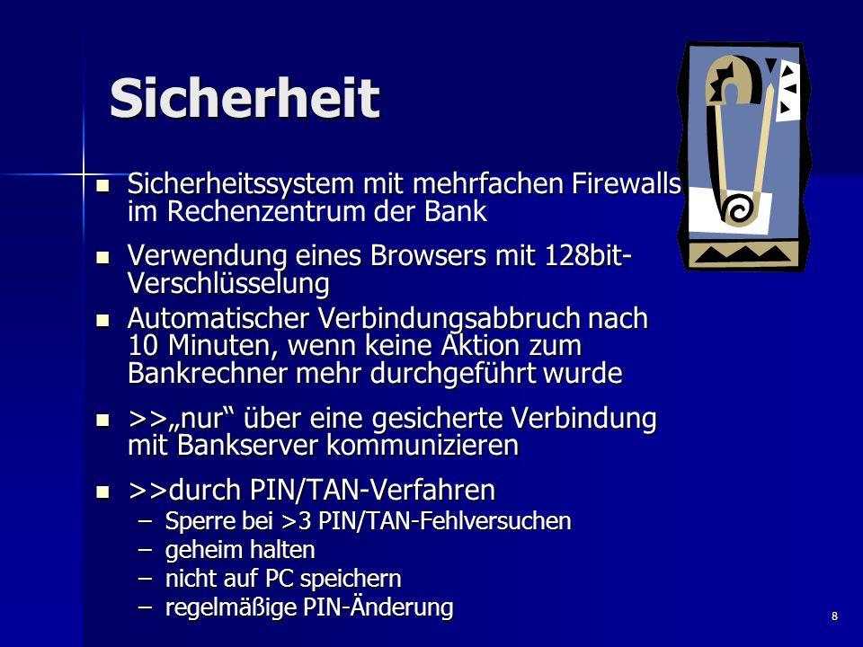 8 Sicherheit Sicherheitssystem mit mehrfachen Firewalls Sicherheitssystem mit mehrfachen Firewalls im Rechenzentrum der Bank Verwendung eines Browsers