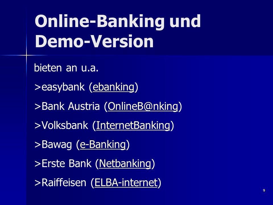 Online-Banking und Demo-Version bieten an u.a. >easybank (ebanking)ebanking >Bank Austria (OnlineB@nking)OnlineB@nking >Volksbank (InternetBanking)Int