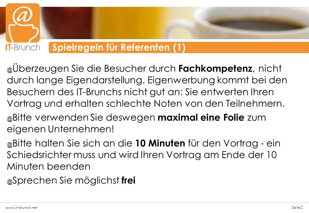 www.it-brunch.net Seite 2 Spielregeln für Referenten (1) @ Überzeugen Sie die Besucher durch Fachkompetenz, nicht durch lange Eigendarstellung. Eigenw