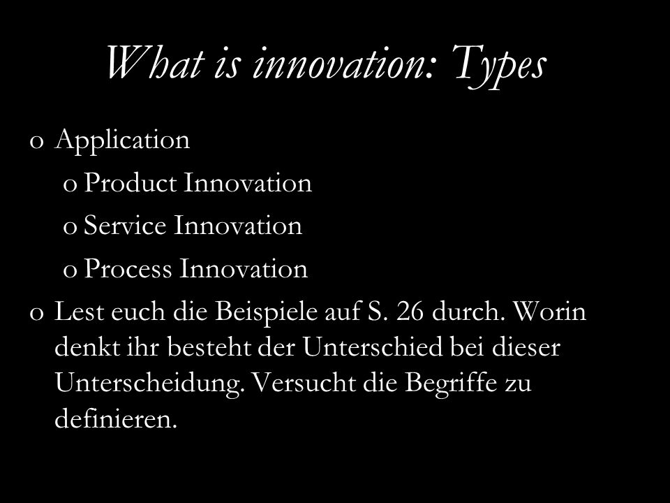 EURAM 2007, May 16 – 19, Positive Organizational Studies and Organizational Energy What is innovation: Types oApplication oProduct Innovation oService Innovation oProcess Innovation oLest euch die Beispiele auf S.
