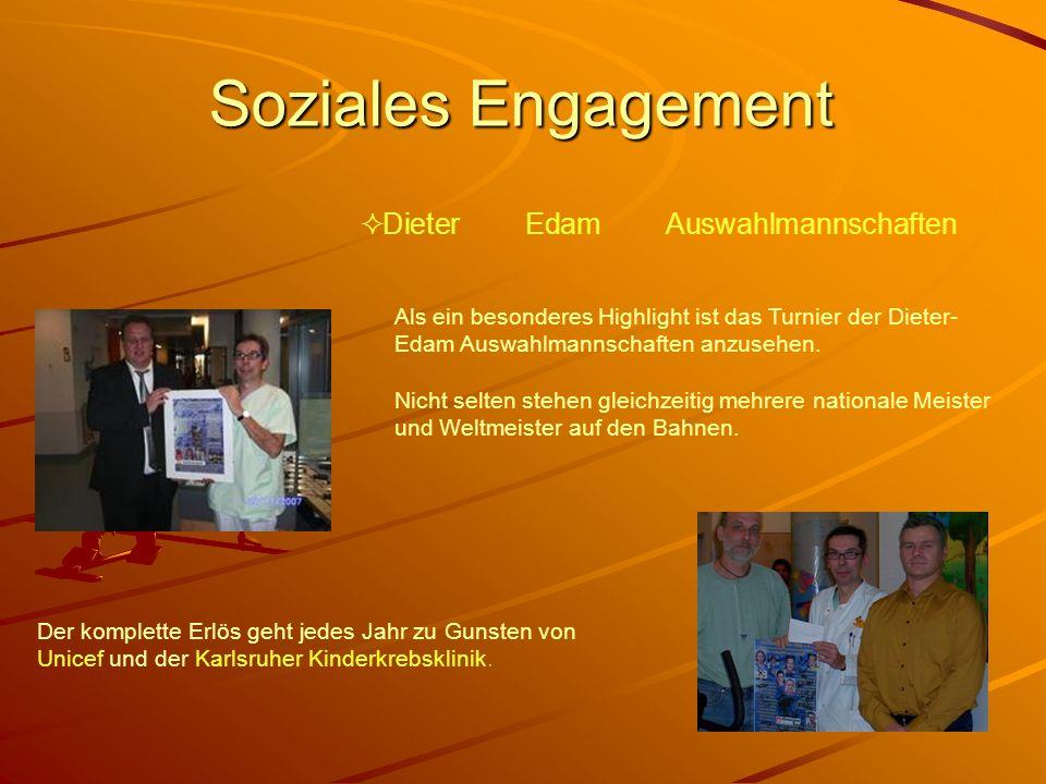 Soziales Engagement Als ein besonderes Highlight ist das Turnier der Dieter- Edam Auswahlmannschaften anzusehen. Nicht selten stehen gleichzeitig mehr
