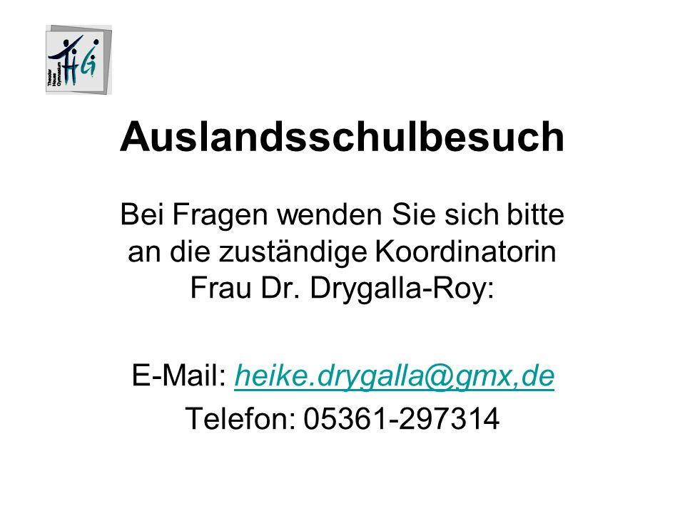 Auslandsschulbesuch Bei Fragen wenden Sie sich bitte an die zuständige Koordinatorin Frau Dr. Drygalla-Roy: E-Mail: heike.drygalla@gmx,deheike.drygall