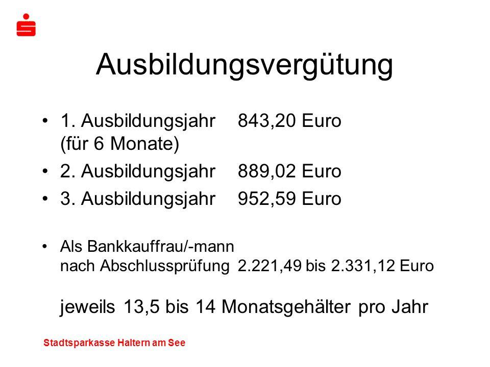 Stadtsparkasse Haltern am See Ausbildungsvergütung 1. Ausbildungsjahr843,20 Euro (für 6 Monate) 2. Ausbildungsjahr889,02 Euro 3. Ausbildungsjahr952,59