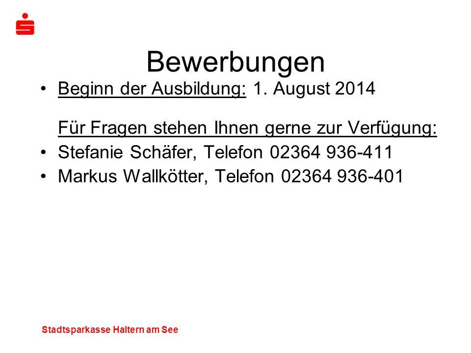 Stadtsparkasse Haltern am See Bewerbungen Beginn der Ausbildung: 1. August 2014 Für Fragen stehen Ihnen gerne zur Verfügung: Stefanie Schäfer, Telefon