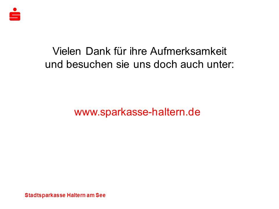 Stadtsparkasse Haltern am See Vielen Dank für ihre Aufmerksamkeit und besuchen sie uns doch auch unter: www.sparkasse-haltern.de