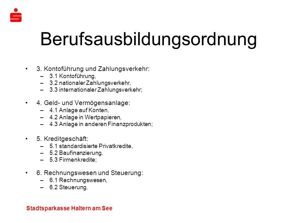 Stadtsparkasse Haltern am See Berufsausbildungsordnung 3. Kontoführung und Zahlungsverkehr: –3.1 Kontoführung, –3.2 nationaler Zahlungsverkehr, –3.3 i