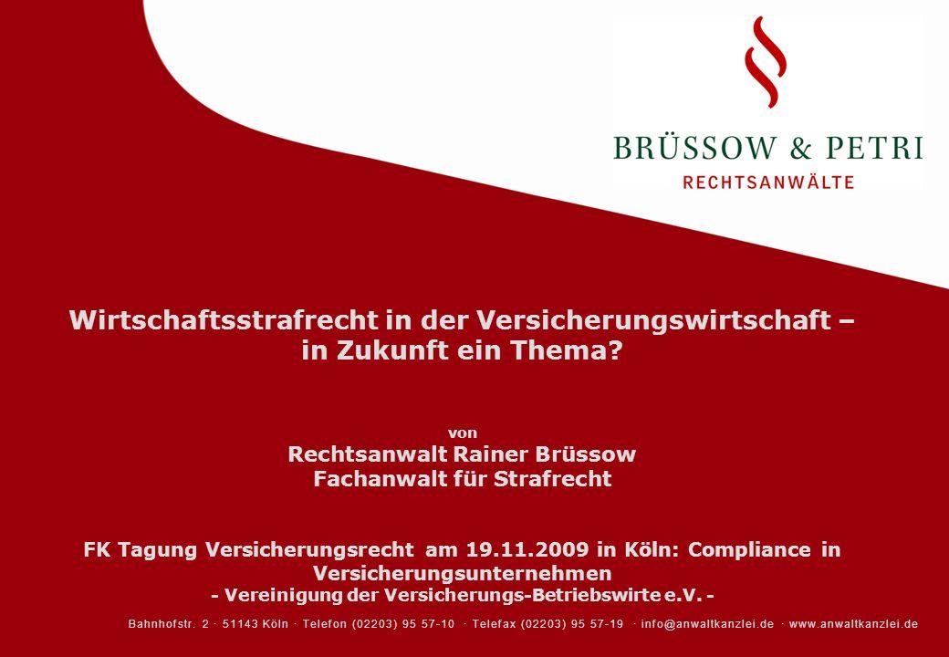 Wirtschaftsstrafrecht in der Versicherungswirtschaft – in Zukunft ein Thema? von Rechtsanwalt Rainer Brüssow Fachanwalt für Strafrecht FK Tagung Versi