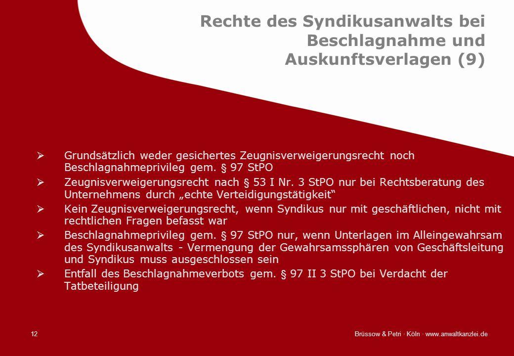 Brüssow & Petri · Köln · www.anwaltkanzlei.de12 Rechte des Syndikusanwalts bei Beschlagnahme und Auskunftsverlagen (9) Grundsätzlich weder gesichertes