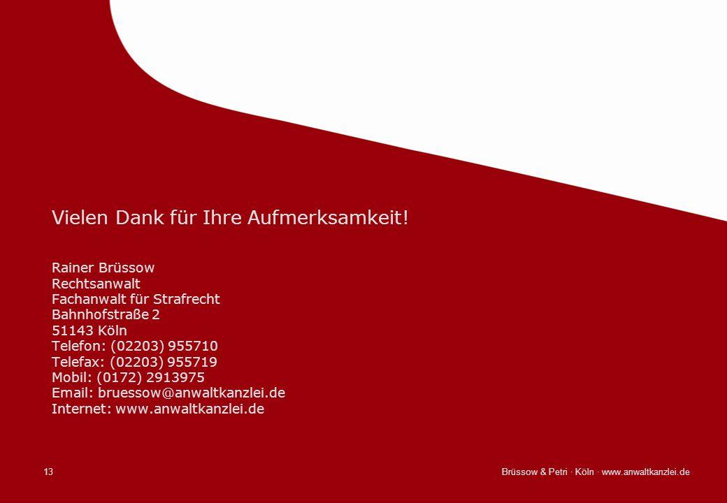 Brüssow & Petri · Köln · www.anwaltkanzlei.de13 Vielen Dank für Ihre Aufmerksamkeit! Rainer Brüssow Rechtsanwalt Fachanwalt für Strafrecht Bahnhofstra