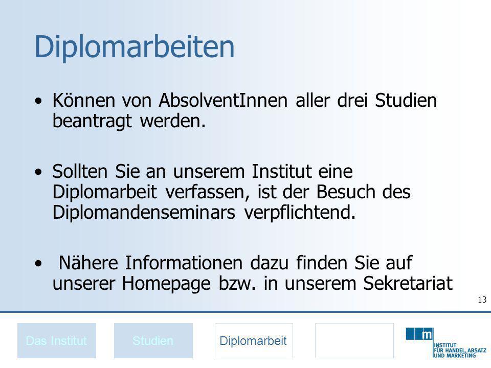 13 Diplomarbeiten Können von AbsolventInnen aller drei Studien beantragt werden.