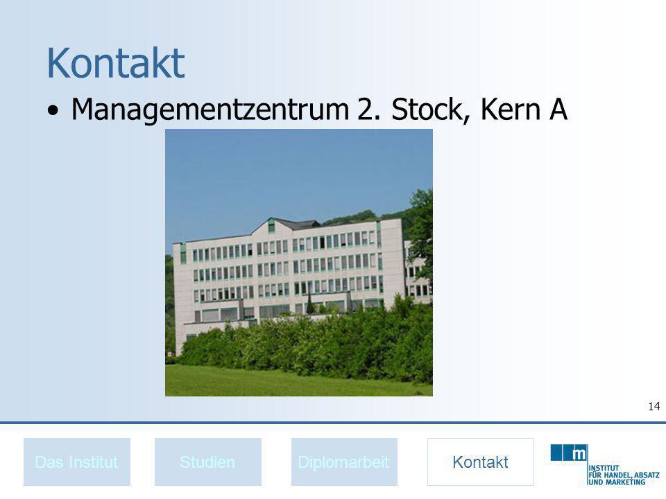 14 Kontakt Managementzentrum 2. Stock, Kern A StudienDiplomarbeitKontaktDas Institut