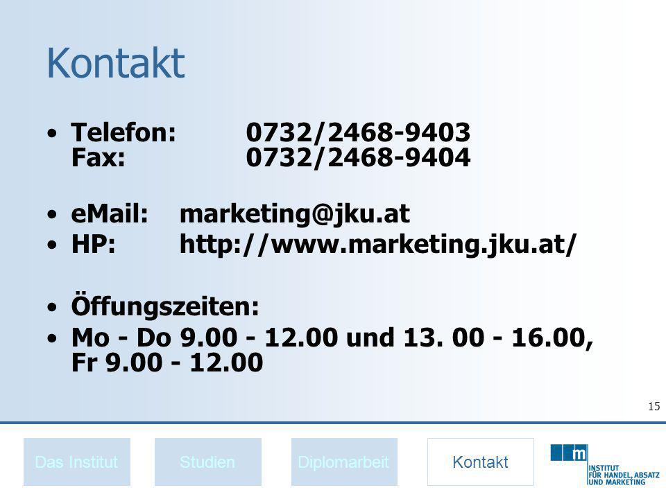 15 Kontakt Telefon: 0732/2468-9403 Fax: 0732/2468-9404 eMail: marketing@jku.at HP: http://www.marketing.jku.at/ Öffungszeiten: Mo - Do 9.00 - 12.00 und 13.