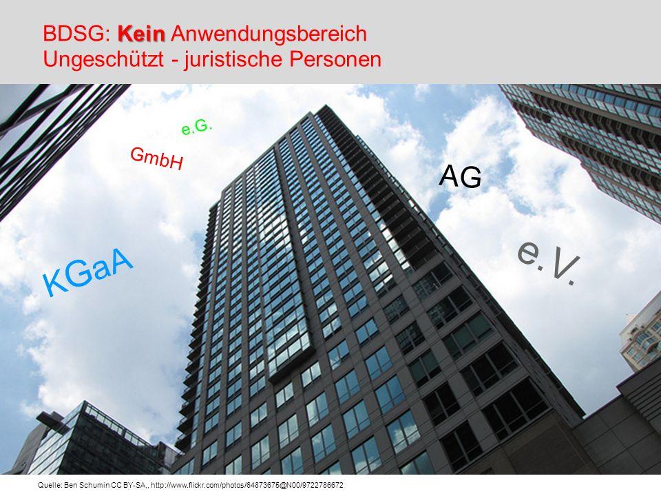 Kein BDSG: Kein Anwendungsbereich Ungeschützt - juristische Personen GmbH AG Quelle: Ben Schumin CC BY-SA,, http://www.flickr.com/photos/64873675@N00/