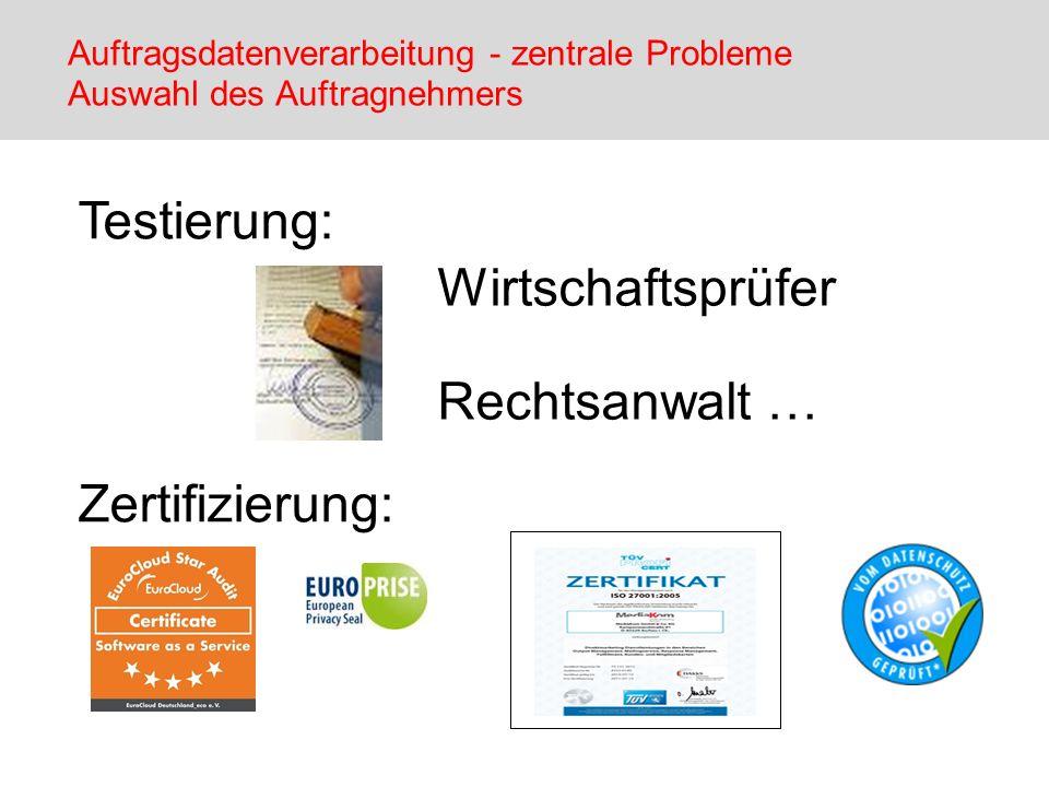 Testierung: Zertifizierung: Auftragsdatenverarbeitung - zentrale Probleme Auswahl des Auftragnehmers Wirtschaftsprüfer Rechtsanwalt …