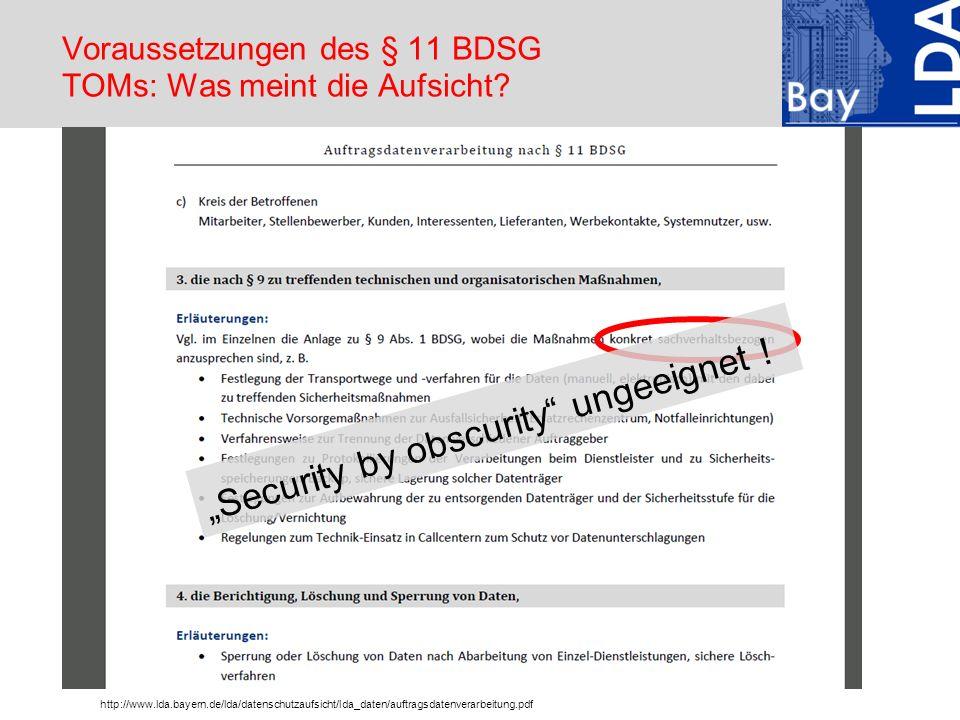 Voraussetzungen des § 11 BDSG TOMs: Was meint die Aufsicht? Security by obscurity ungeeignet ! http://www.lda.bayern.de/lda/datenschutzaufsicht/lda_da