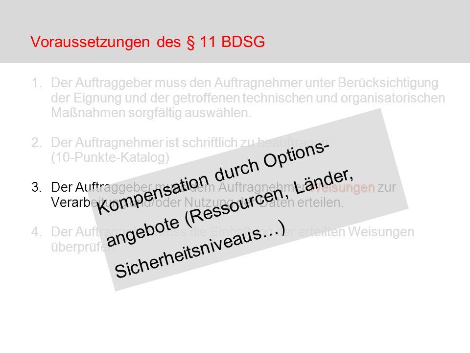 Voraussetzungen des § 11 BDSG 1.Der Auftraggeber muss den Auftragnehmer unter Berücksichtigung der Eignung und der getroffenen technischen und organis