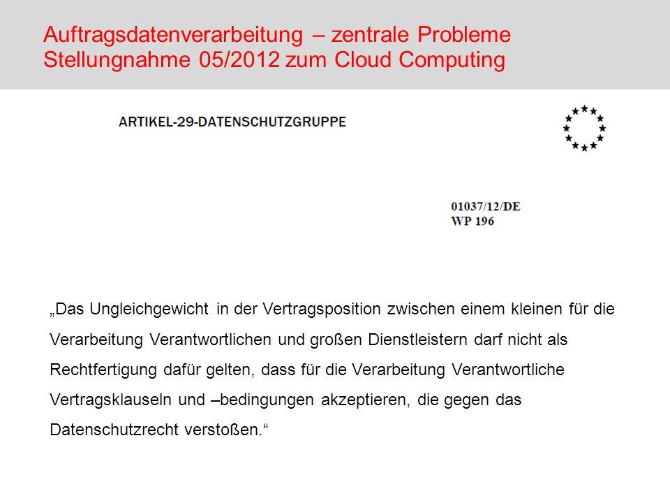 Auftragsdatenverarbeitung – zentrale Probleme Stellungnahme 05/2012 zum Cloud Computing Das Ungleichgewicht in der Vertragsposition zwischen einem kle