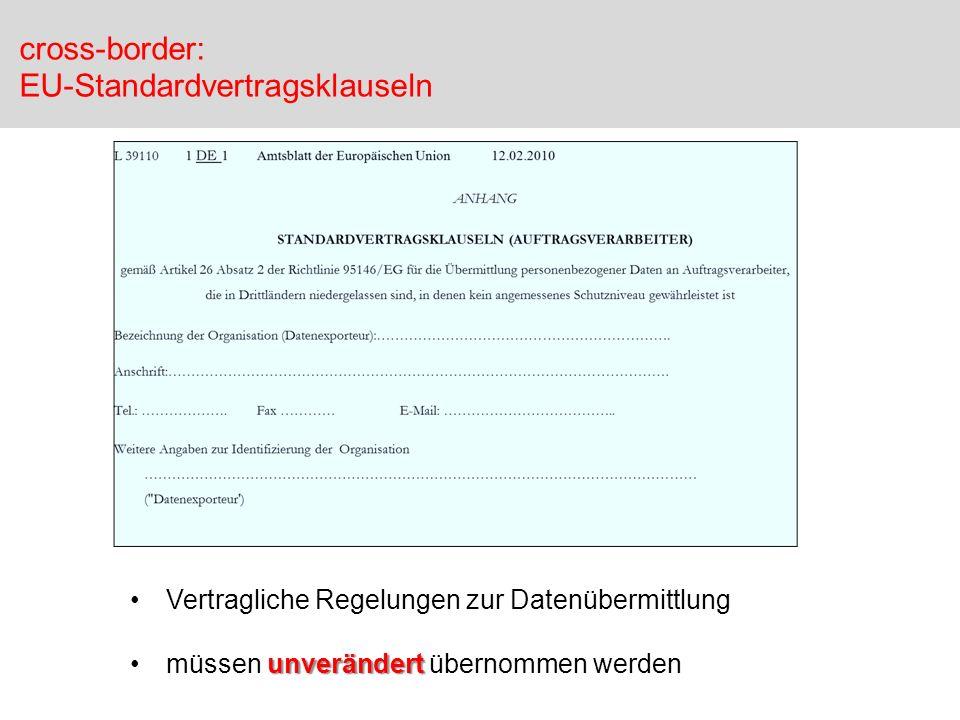 cross-border: EU-Standardvertragsklauseln Vertragliche Regelungen zur Datenübermittlung unverändertmüssen unverändert übernommen werden