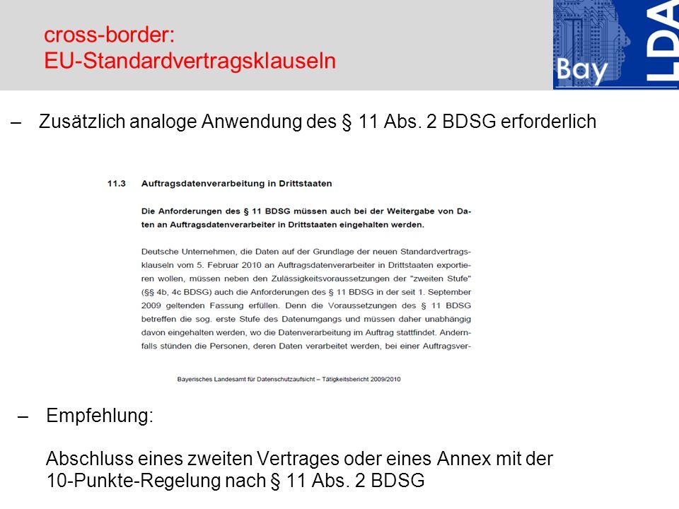 cross-border: EU-Standardvertragsklauseln –Zusätzlich analoge Anwendung des § 11 Abs. 2 BDSG erforderlich –Empfehlung: Abschluss eines zweiten Vertrag