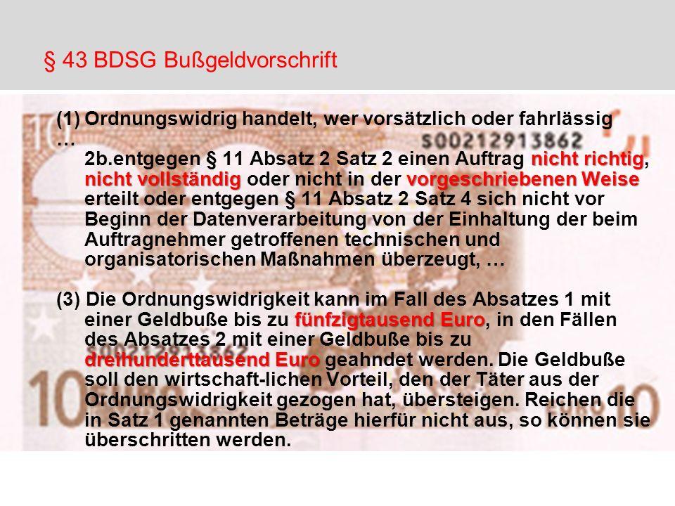 § 43 BDSG Bußgeldvorschrift (1)Ordnungswidrig handelt, wer vorsätzlich oder fahrlässig … nicht richtig nicht vollständig vorgeschriebenen Weise 2b.ent