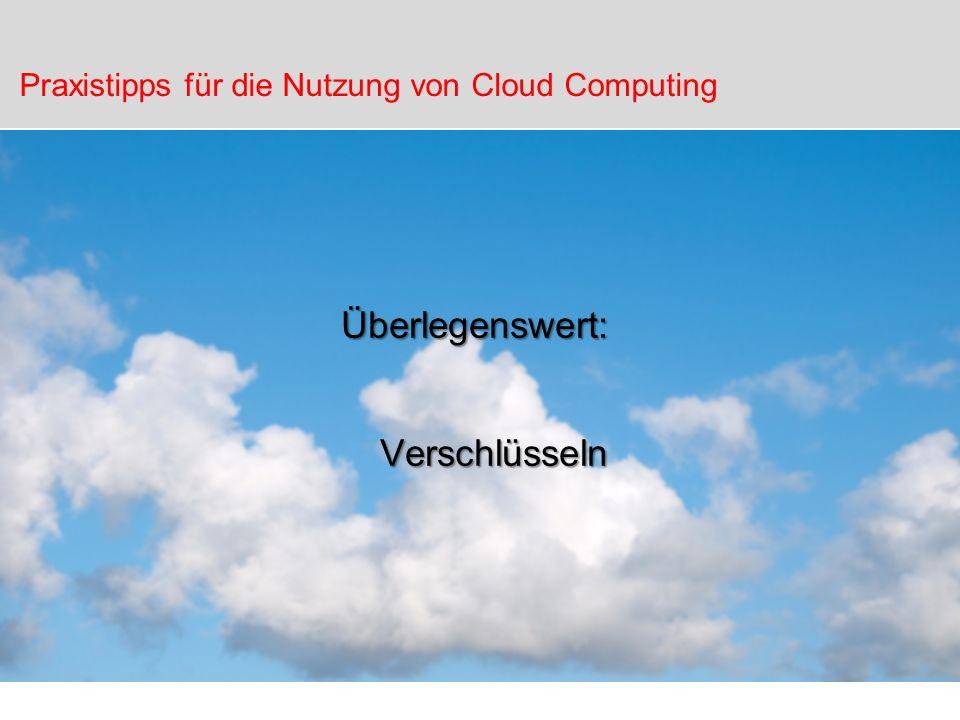 Überlegenswert: Verschlüsseln Praxistipps für die Nutzung von Cloud Computing