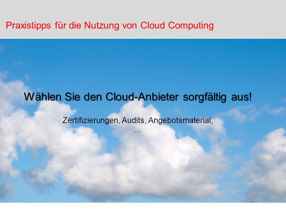 Wählen Sie den Cloud-Anbieter sorgfältig aus! Zertifizierungen, Audits, Angebotsmaterial, … Praxistipps für die Nutzung von Cloud Computing
