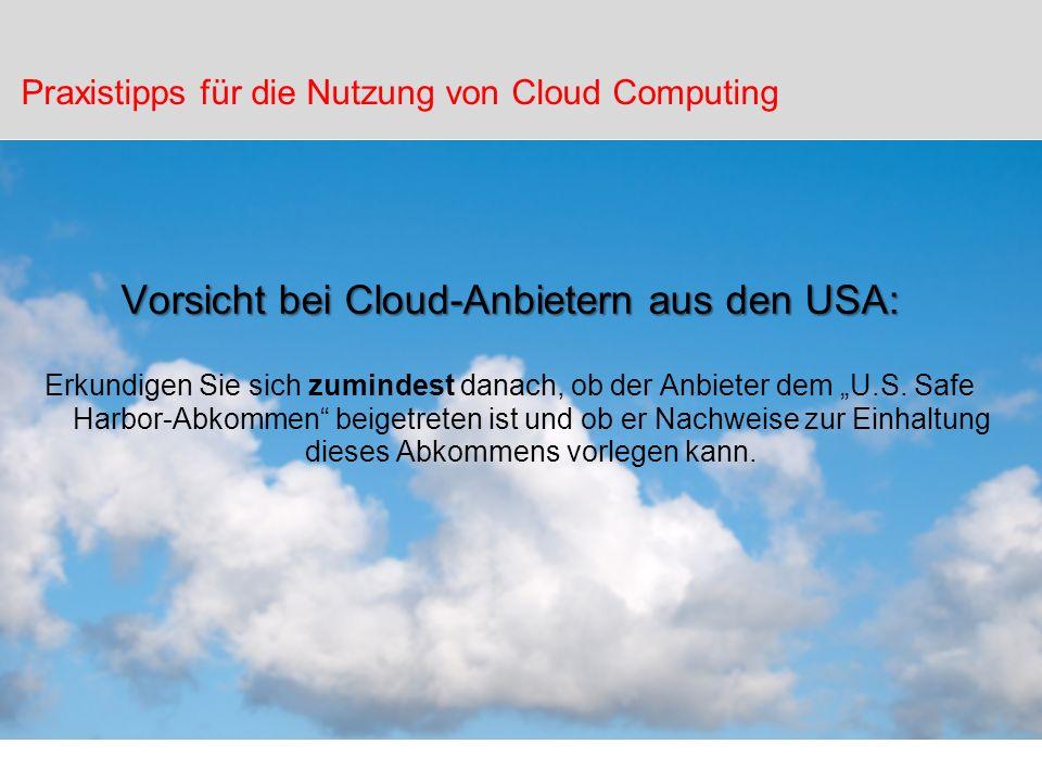 Vorsicht bei Cloud-Anbietern aus den USA: Erkundigen Sie sich zumindest danach, ob der Anbieter dem U.S. Safe Harbor-Abkommen beigetreten ist und ob e