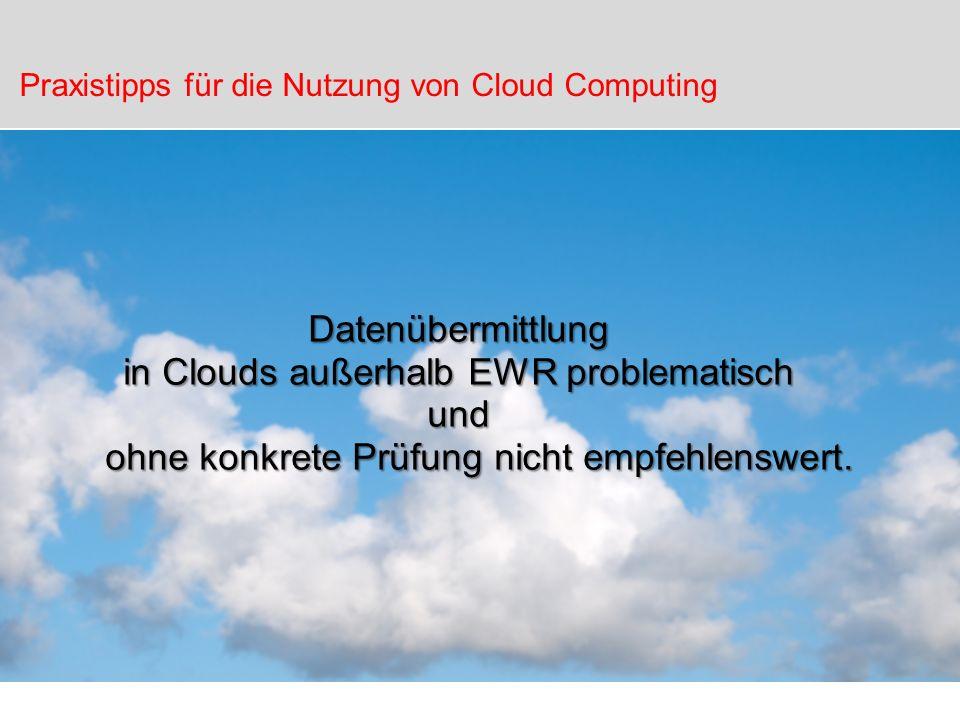 Datenübermittlung in Clouds außerhalb EWR problematisch und ohne konkrete Prüfung nicht empfehlenswert. Praxistipps für die Nutzung von Cloud Computin