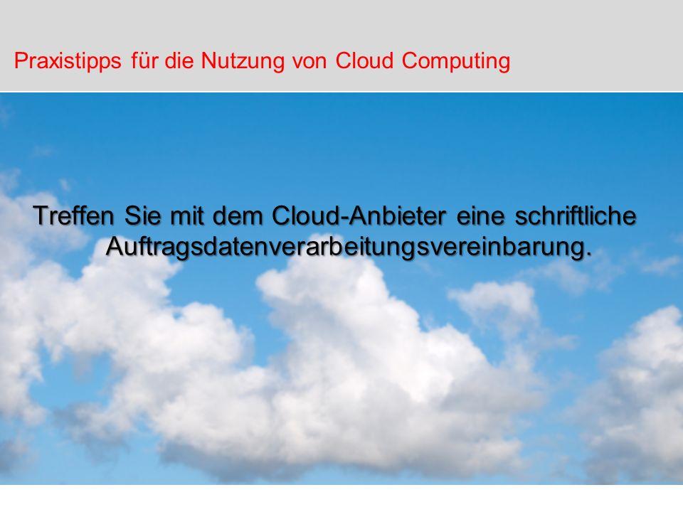 Treffen Sie mit dem Cloud-Anbieter eine schriftliche Auftragsdatenverarbeitungsvereinbarung. Praxistipps für die Nutzung von Cloud Computing