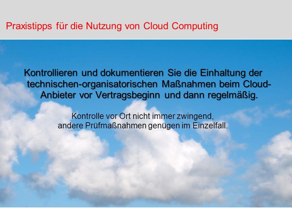 Kontrollieren und dokumentieren Sie die Einhaltung der technischen-organisatorischen Maßnahmen beim Cloud- Anbieter vor Vertragsbeginn und dann regelm