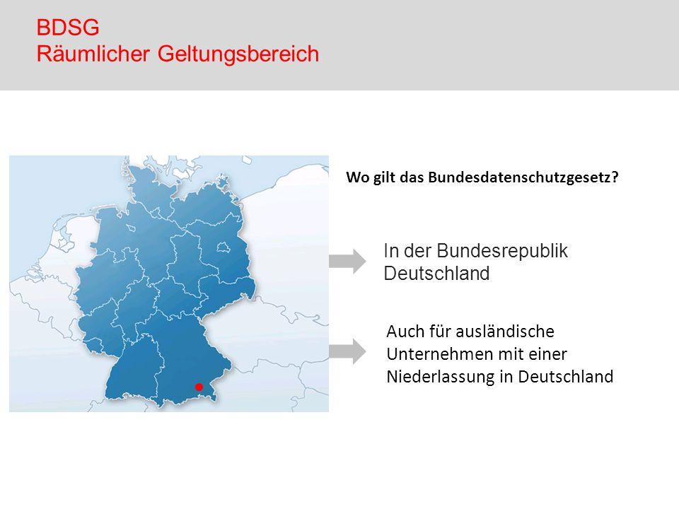 In der Bundesrepublik Deutschland Auch für ausländische Unternehmen mit einer Niederlassung in Deutschland Wo gilt das Bundesdatenschutzgesetz? BDSG R