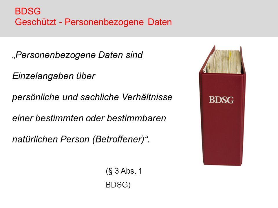 BDSG Geschützt - Personenbezogene Daten Personenbezogene Daten sind Einzelangaben über persönliche und sachliche Verhältnisse einer bestimmten oder be