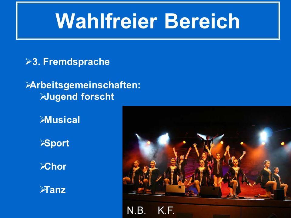 Wahlfreier Bereich 3. Fremdsprache Arbeitsgemeinschaften: Jugend forscht Musical Sport Chor Tanz