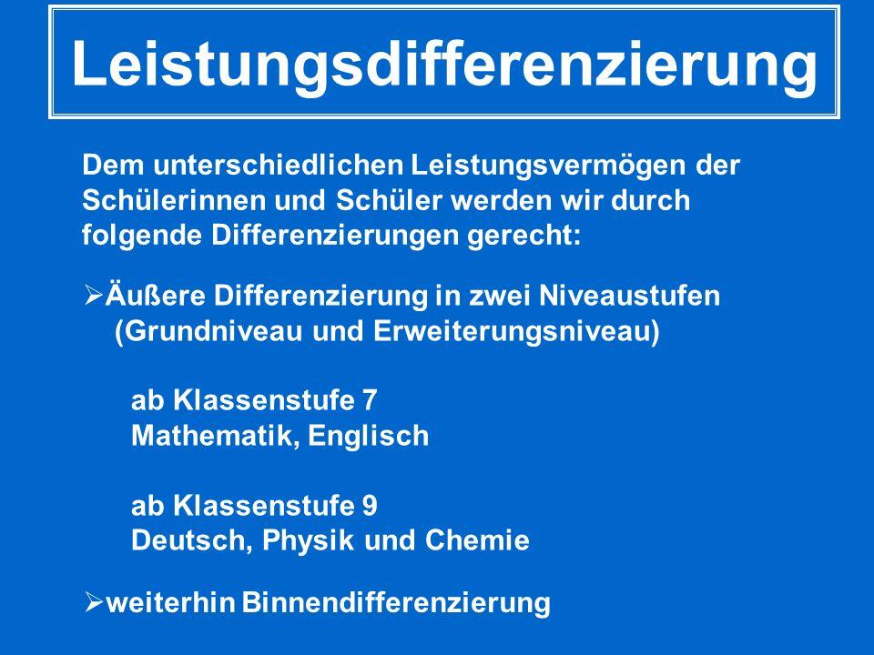 Leistungsdifferenzierung Dem unterschiedlichen Leistungsvermögen der Schülerinnen und Schüler werden wir durch folgende Differenzierungen gerecht: wei