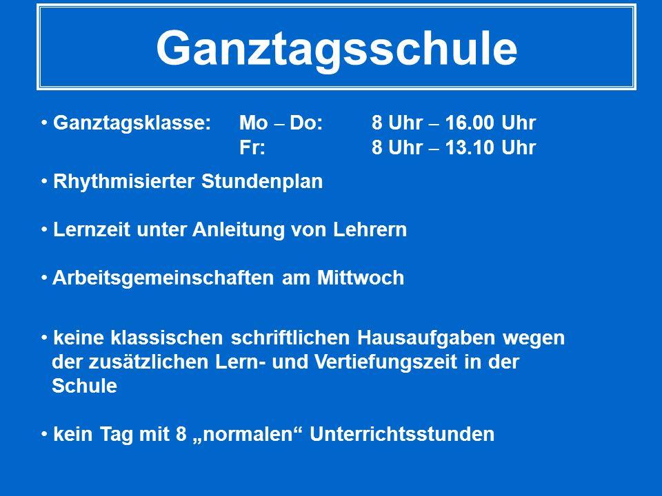 Ganztagsschule Ganztagsklasse: Mo – Do: 8 Uhr – 16.00 Uhr Fr: 8 Uhr – 13.10 Uhr Rhythmisierter Stundenplan Lernzeit unter Anleitung von Lehrern Arbeit