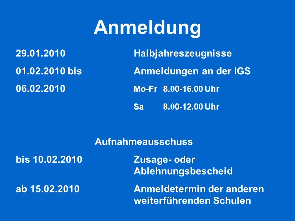 Anmeldung 29.01.2010Halbjahreszeugnisse 01.02.2010 bisAnmeldungen an der IGS 06.02.2010 Mo-Fr8.00-16.00 Uhr Sa8.00-12.00 Uhr Aufnahmeausschuss bis 10.