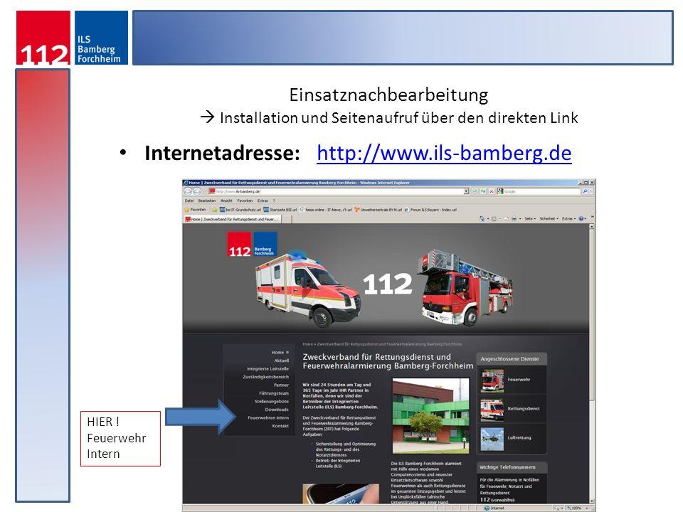 Einsatznachbearbeitung Installation und Seitenaufruf über den direkten Link Internetadresse: http://www.ils-bamberg.de http://www.ils-bamberg.de HIER