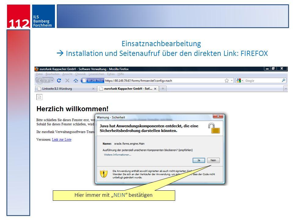 Hier immer mit NEIN bestätigen Einsatznachbearbeitung Installation und Seitenaufruf über den direkten Link: FIREFOX
