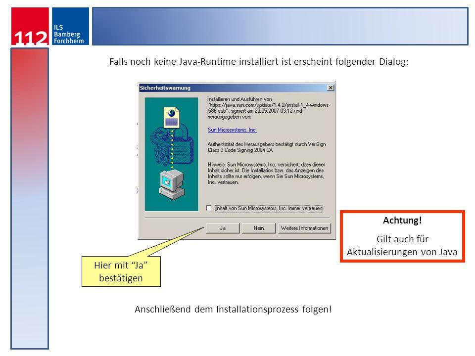 Hier mit Ja bestätigen Achtung! Gilt auch für Aktualisierungen von Java Falls noch keine Java-Runtime installiert ist erscheint folgender Dialog: Ansc