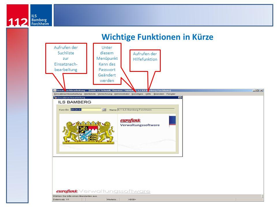 Wichtige Funktionen in Kürze Aufrufen der Suchliste zur Einsatznach- bearbeitung Unter diesem Menüpunkt Kann das Passwort Geändert werden Aufrufen der