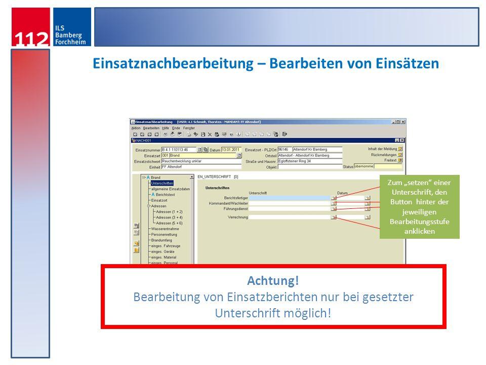 Einsatznachbearbeitung – Bearbeiten von Einsätzen Achtung! Bearbeitung von Einsatzberichten nur bei gesetzter Unterschrift möglich! Zum setzen einer U