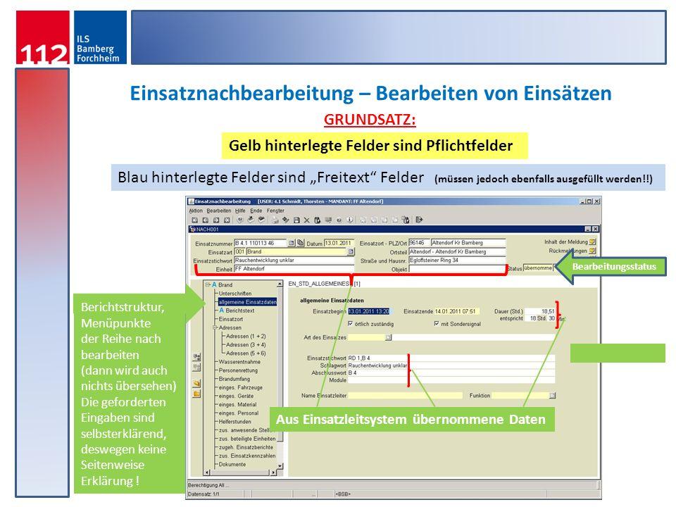 Einsatznachbearbeitung – Bearbeiten von Einsätzen Gelb hinterlegte Felder sind Pflichtfelder Blau hinterlegte Felder sind Freitext Felder (müssen jedo